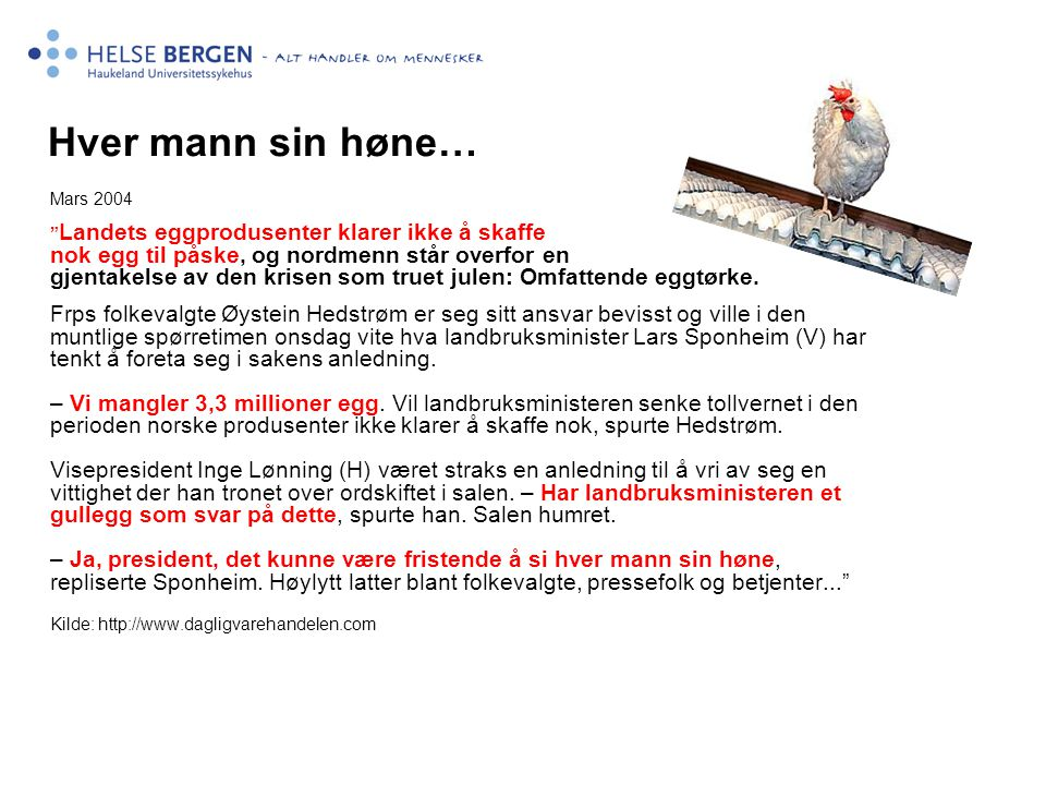 Hver mann sin høne… Mars 2004.