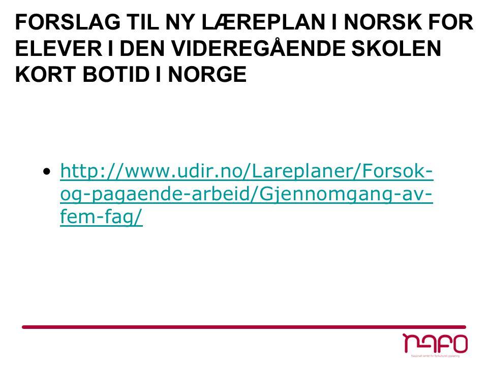FORSLAG TIL NY LÆREPLAN I NORSK FOR ELEVER I DEN VIDEREGÅENDE SKOLEN KORT BOTID I NORGE