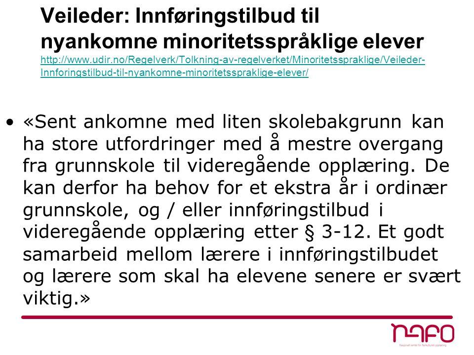 Veileder: Innføringstilbud til nyankomne minoritetsspråklige elever http://www.udir.no/Regelverk/Tolkning-av-regelverket/Minoritetsspraklige/Veileder-Innforingstilbud-til-nyankomne-minoritetsspraklige-elever/