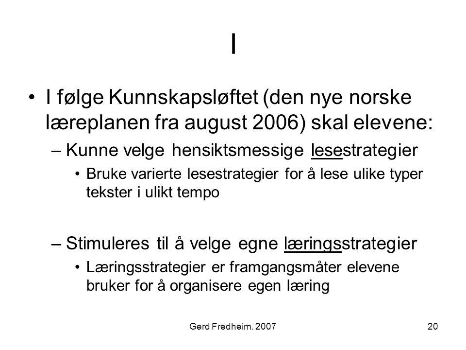 I I følge Kunnskapsløftet (den nye norske læreplanen fra august 2006) skal elevene: Kunne velge hensiktsmessige lesestrategier.