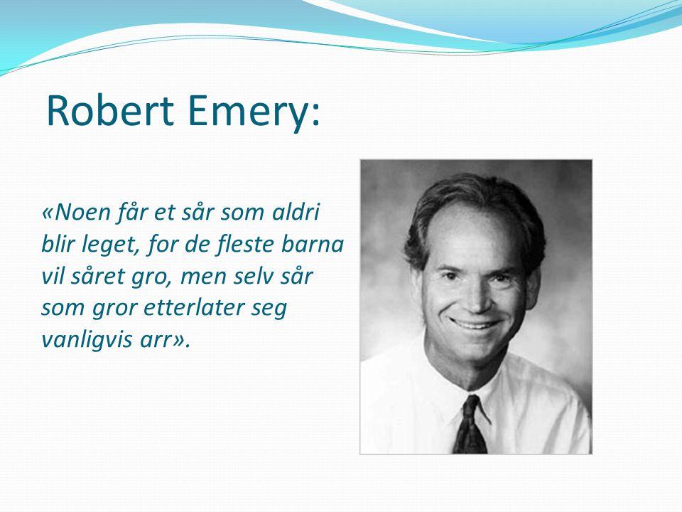 Robert Emery: «Noen får et sår som aldri blir leget, for de fleste barna vil såret gro, men selv sår som gror etterlater seg.