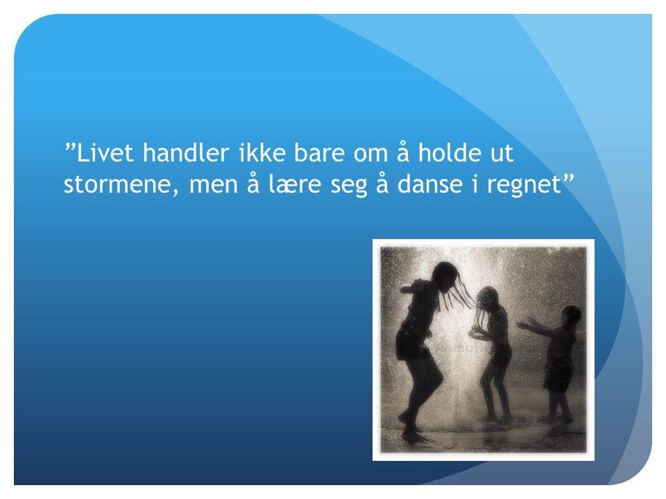 Livet handler ikke bare om å holde ut stormene, men å lære seg å danse i regnet