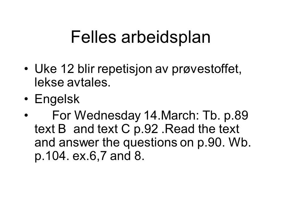 Felles arbeidsplan Uke 12 blir repetisjon av prøvestoffet, lekse avtales. Engelsk.