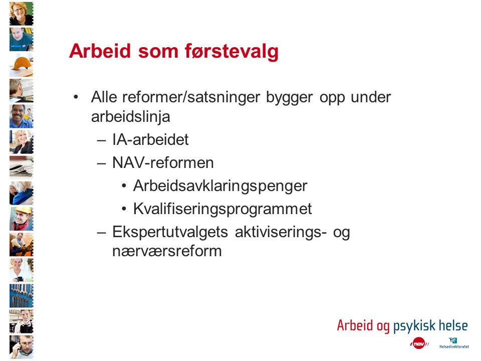 Arbeid som førstevalg Alle reformer/satsninger bygger opp under arbeidslinja. IA-arbeidet. NAV-reformen.