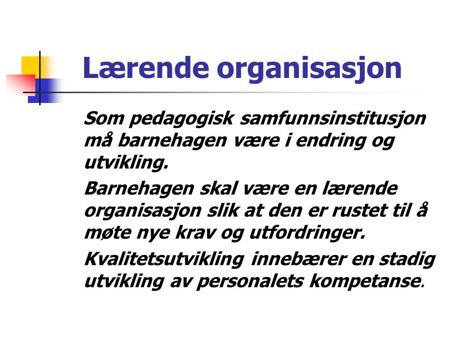 Lærende organisasjon Som pedagogisk samfunnsinstitusjon må barnehagen være i endring og utvikling.