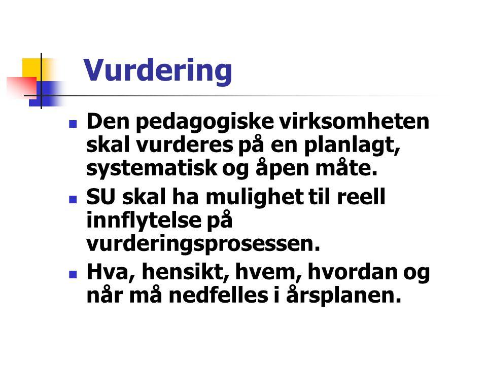 Vurdering Den pedagogiske virksomheten skal vurderes på en planlagt, systematisk og åpen måte.