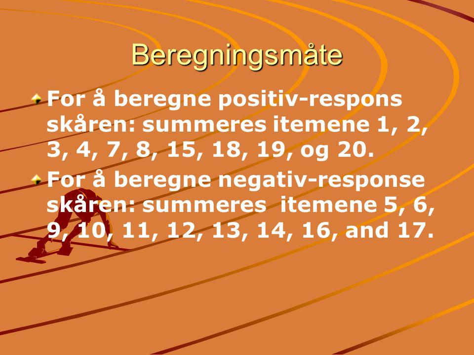 Beregningsmåte For å beregne positiv-respons skåren: summeres itemene 1, 2, 3, 4, 7, 8, 15, 18, 19, og 20.