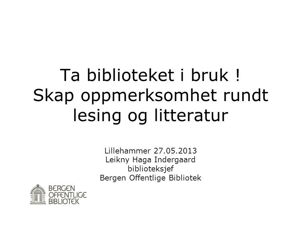 Ta biblioteket i bruk ! Skap oppmerksomhet rundt lesing og litteratur