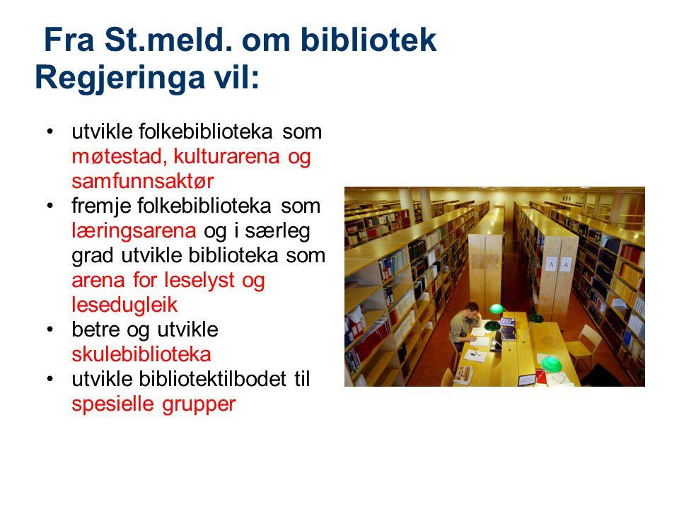 Fra St.meld. om bibliotek Regjeringa vil: