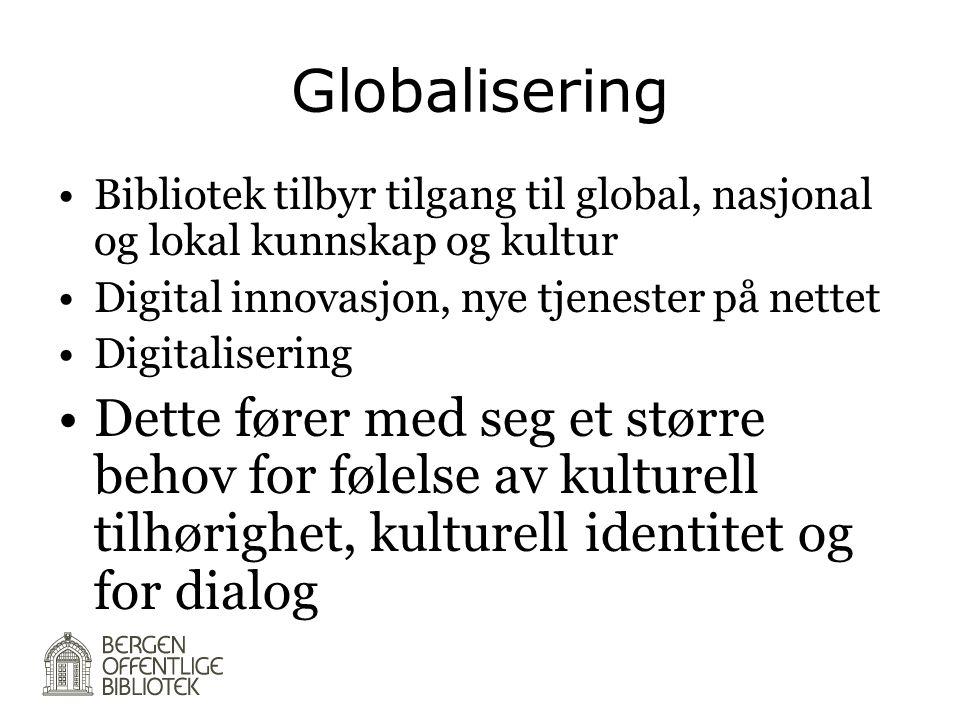 Globalisering Bibliotek tilbyr tilgang til global, nasjonal og lokal kunnskap og kultur. Digital innovasjon, nye tjenester på nettet.