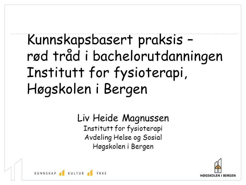 Kunnskapsbasert praksis – rød tråd i bachelorutdanningen Institutt for fysioterapi, Høgskolen i Bergen