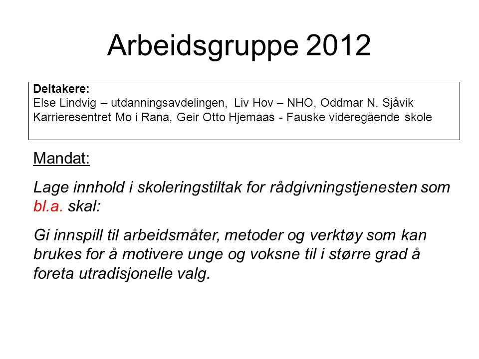 Arbeidsgruppe 2012 Mandat: