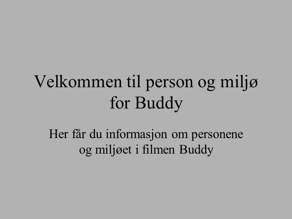 Velkommen til person og miljø for Buddy