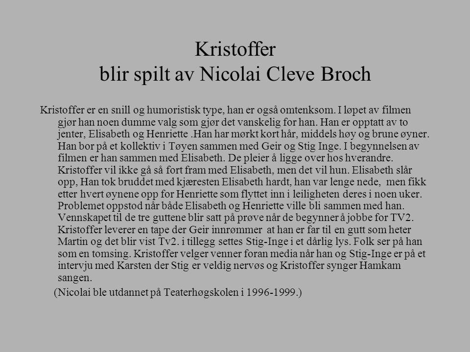Kristoffer blir spilt av Nicolai Cleve Broch