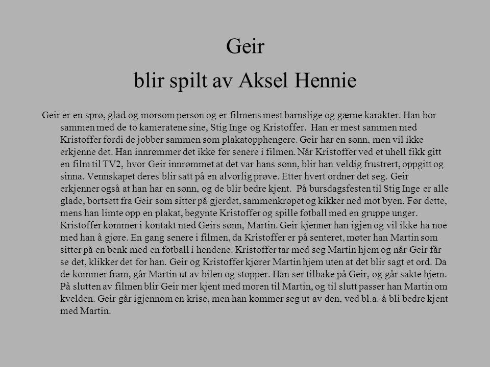 Geir blir spilt av Aksel Hennie