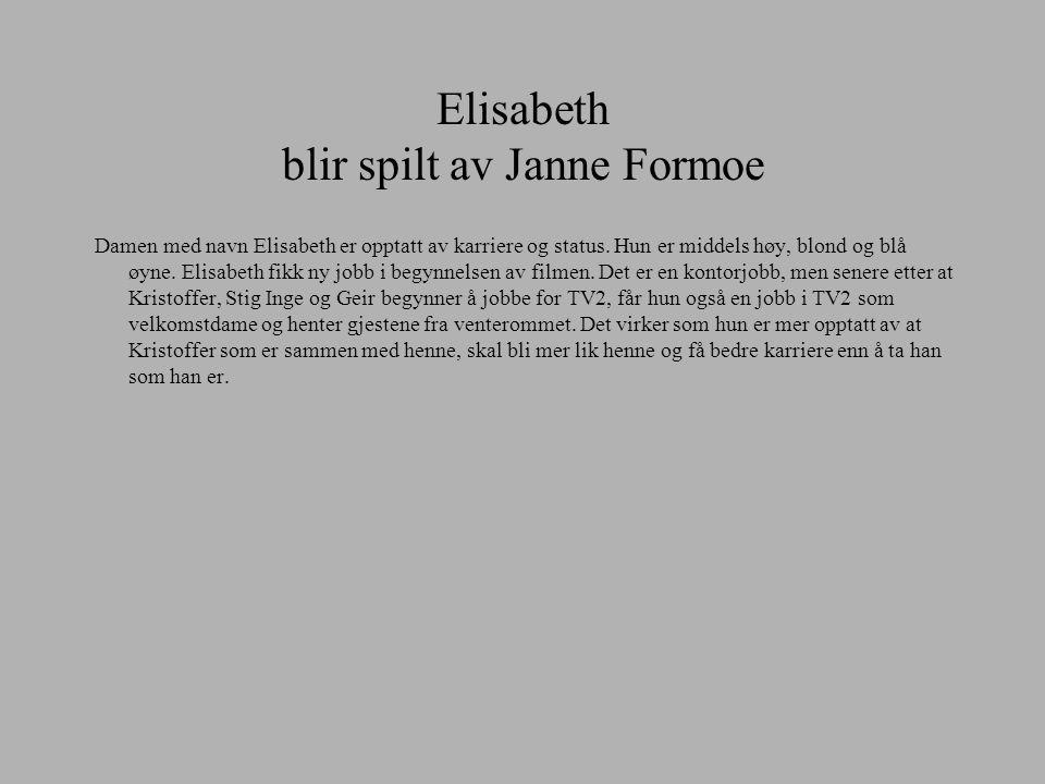 Elisabeth blir spilt av Janne Formoe
