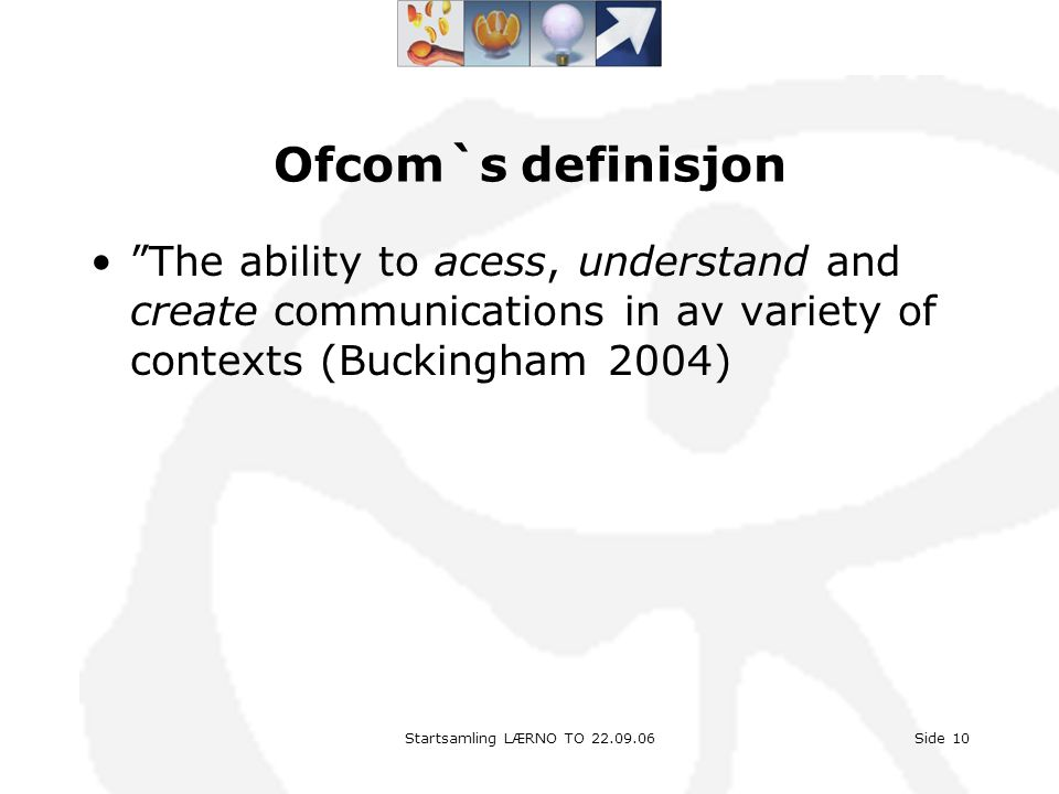 Ofcom`s definisjon The ability to acess, understand and create communications in av variety of contexts (Buckingham 2004)