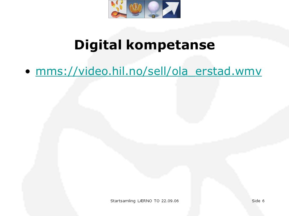 Digital kompetanse mms://video.hil.no/sell/ola_erstad.wmv