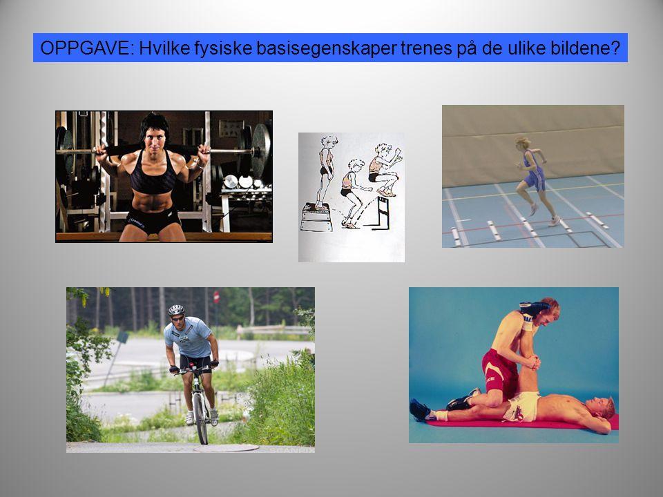 OPPGAVE: Hvilke fysiske basisegenskaper trenes på de ulike bildene