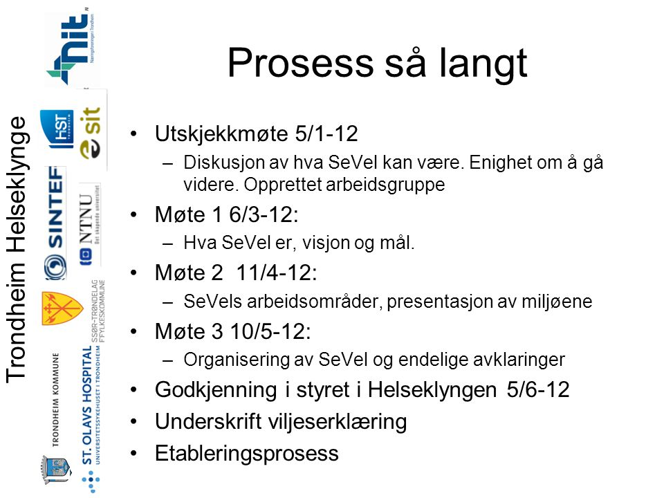 Prosess så langt Utskjekkmøte 5/1-12 Møte 1 6/3-12: Møte 2 11/4-12: