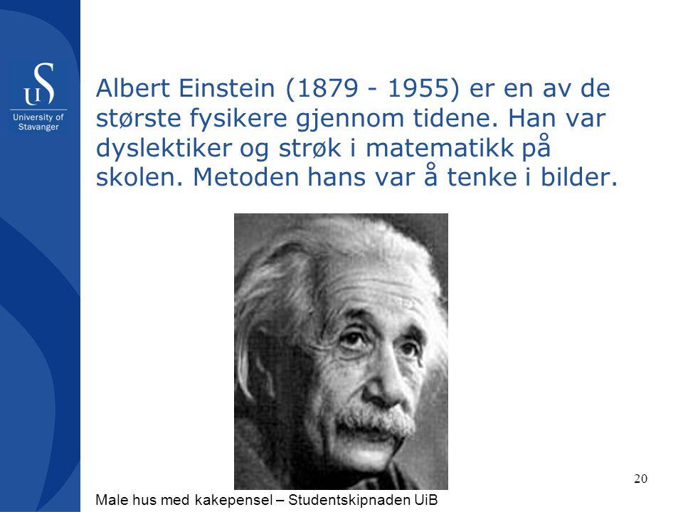 Albert Einstein (1879 - 1955) er en av de største fysikere gjennom tidene. Han var dyslektiker og strøk i matematikk på skolen. Metoden hans var å tenke i bilder.