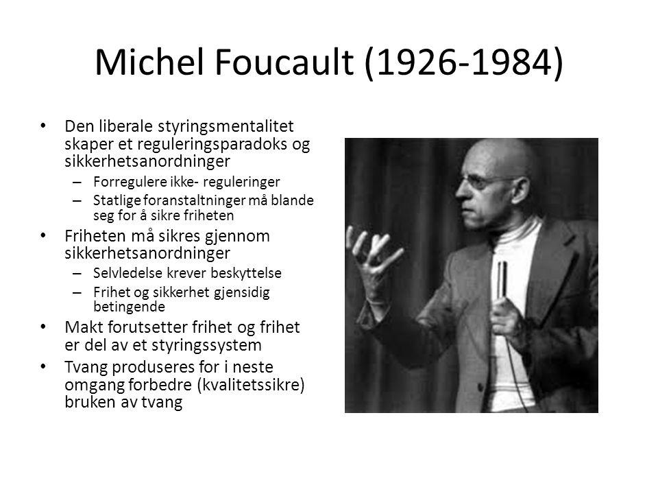 Michel Foucault (1926-1984) Den liberale styringsmentalitet skaper et reguleringsparadoks og sikkerhetsanordninger.