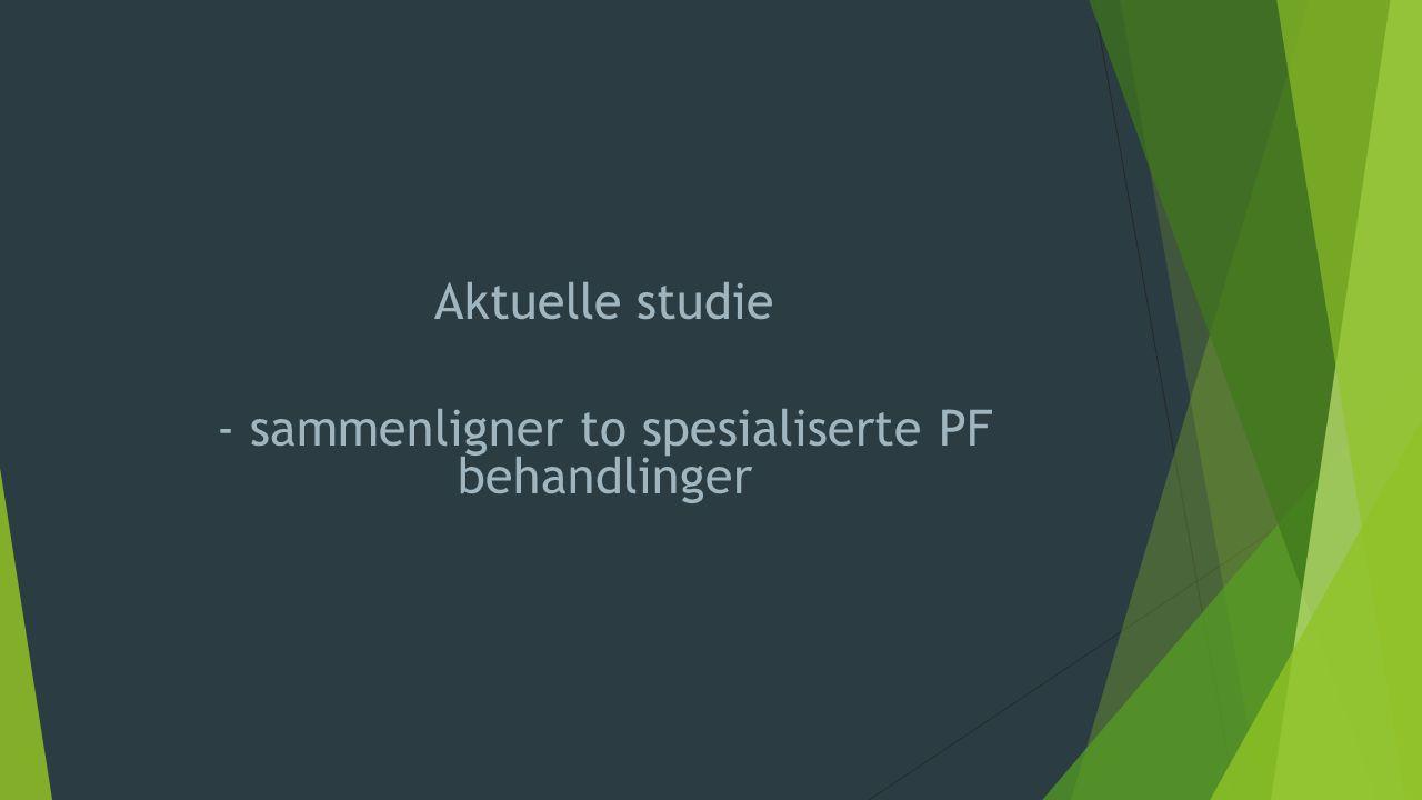 Aktuelle studie - sammenligner to spesialiserte PF behandlinger