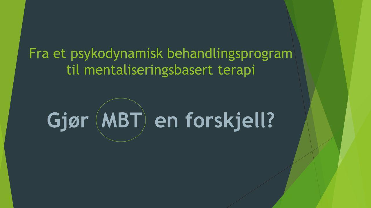 Fra et psykodynamisk behandlingsprogram til mentaliseringsbasert terapi Gjør MBT en forskjell