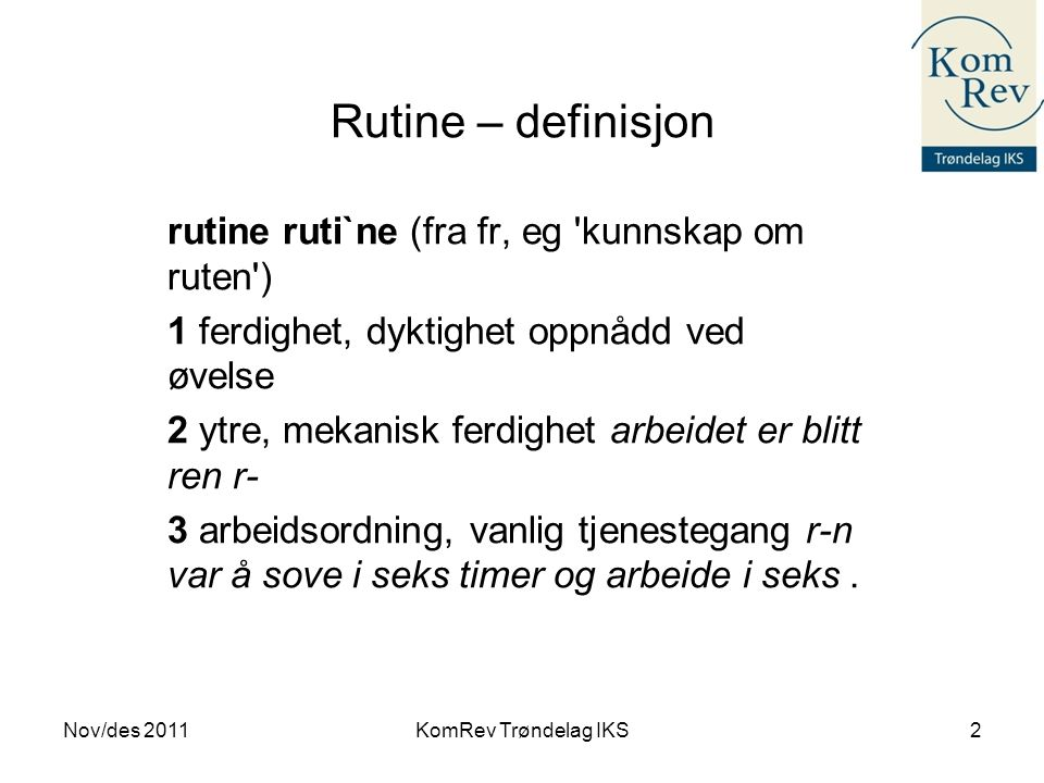 Rutine – definisjon rutine ruti`ne (fra fr, eg kunnskap om ruten )
