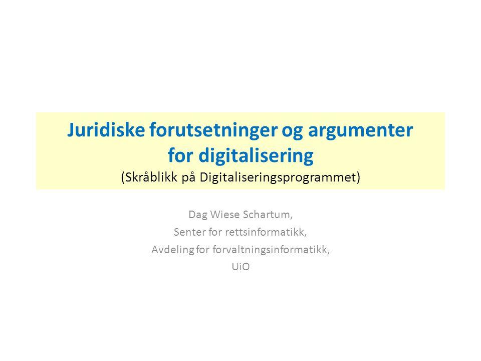 Juridiske forutsetninger og argumenter for digitalisering (Skråblikk på Digitaliseringsprogrammet)