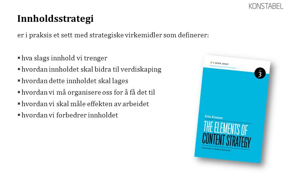 Innholdsstrategi er i praksis et sett med strategiske virkemidler som definerer: hva slags innhold vi trenger.