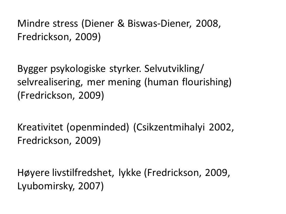 Mindre stress (Diener & Biswas-Diener, 2008, Fredrickson, 2009) Bygger psykologiske styrker.