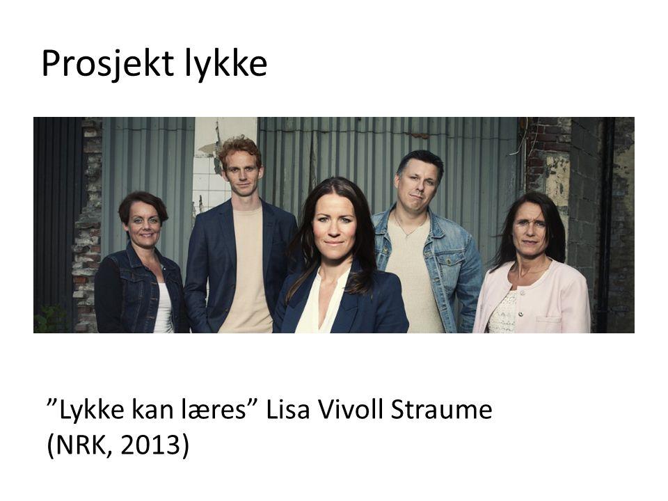 Prosjekt lykke Lykke kan læres Lisa Vivoll Straume (NRK, 2013)