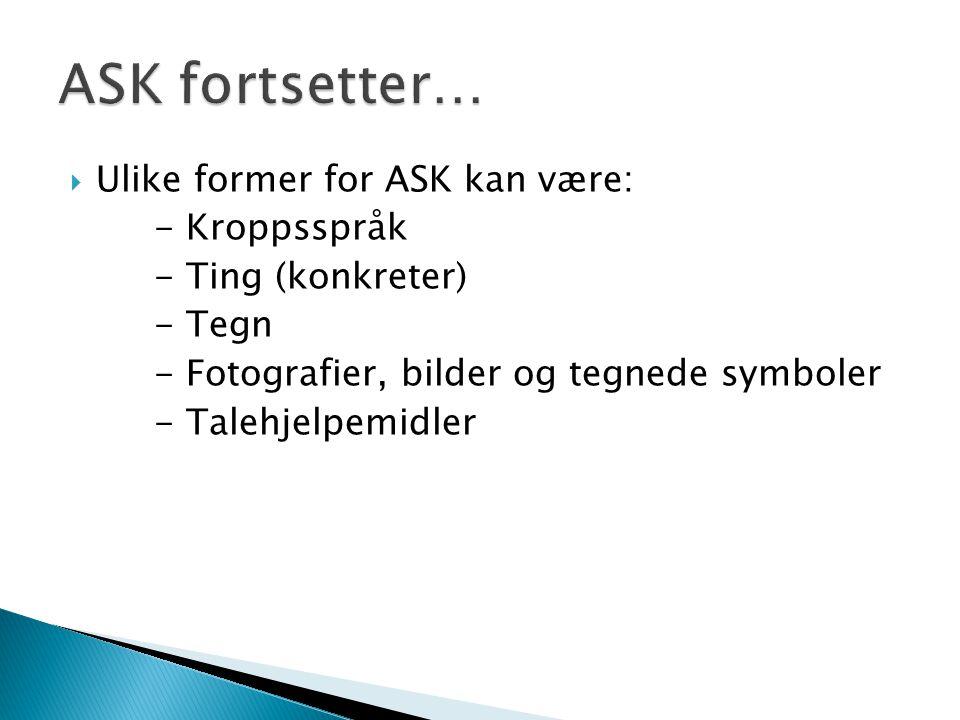 ASK fortsetter… Ulike former for ASK kan være: - Kroppsspråk