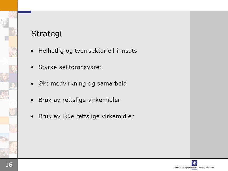 Strategi Helhetlig og tverrsektoriell innsats Styrke sektoransvaret