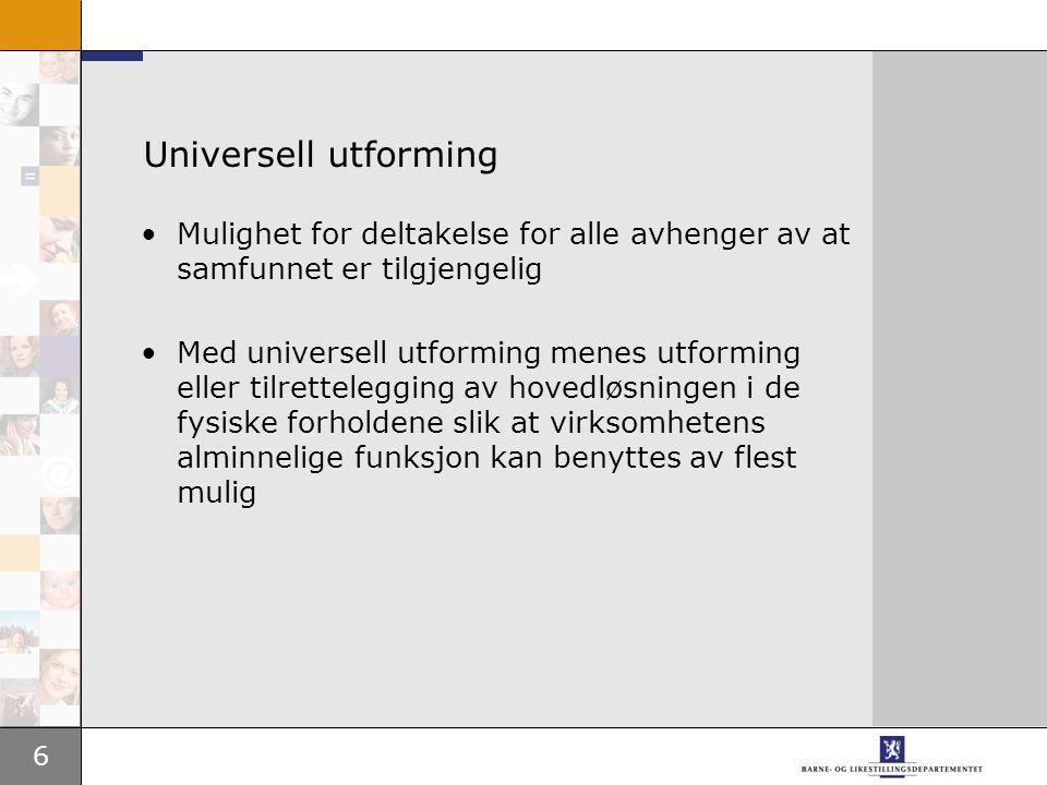 Universell utforming Mulighet for deltakelse for alle avhenger av at samfunnet er tilgjengelig.