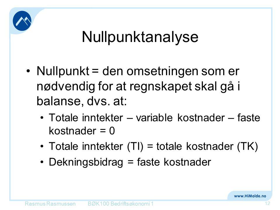 Nullpunktanalyse Nullpunkt = den omsetningen som er nødvendig for at regnskapet skal gå i balanse, dvs. at:
