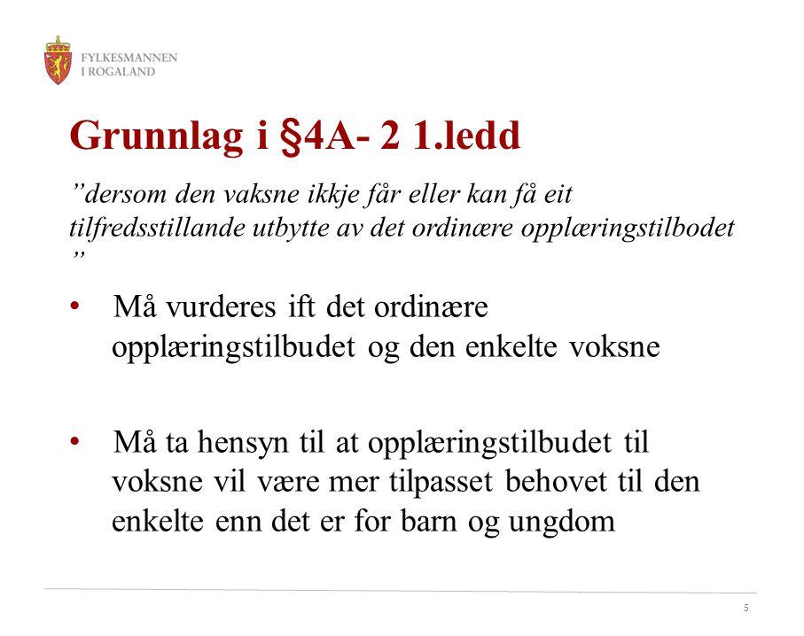 Grunnlag i §4A- 2 1.ledd dersom den vaksne ikkje får eller kan få eit tilfredsstillande utbytte av det ordinære opplæringstilbodet