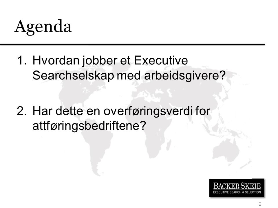 Agenda Hvordan jobber et Executive Searchselskap med arbeidsgivere