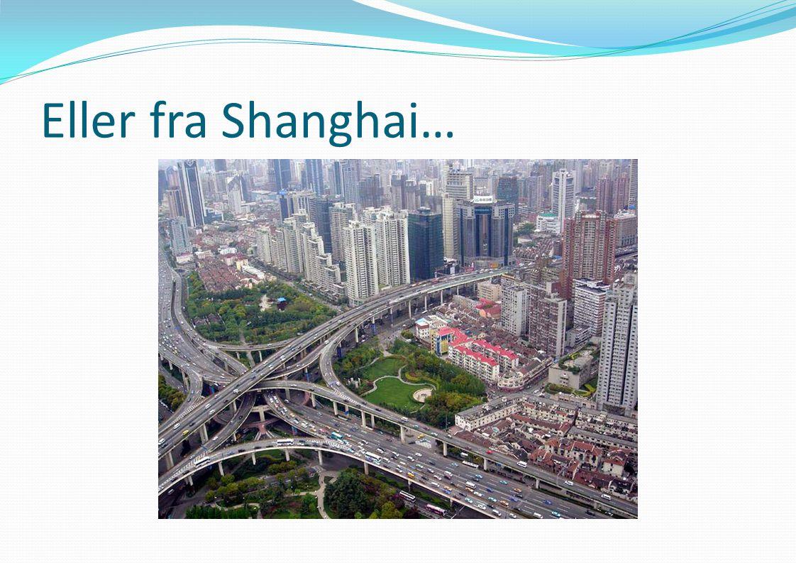 Eller fra Shanghai…