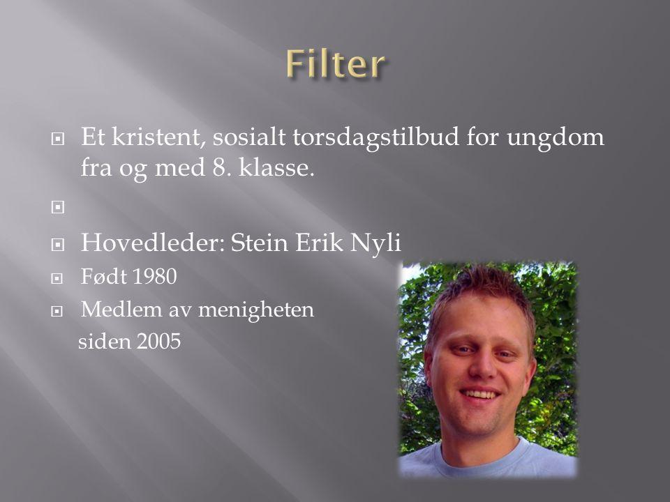 Filter Et kristent, sosialt torsdagstilbud for ungdom fra og med 8. klasse. Hovedleder: Stein Erik Nyli.
