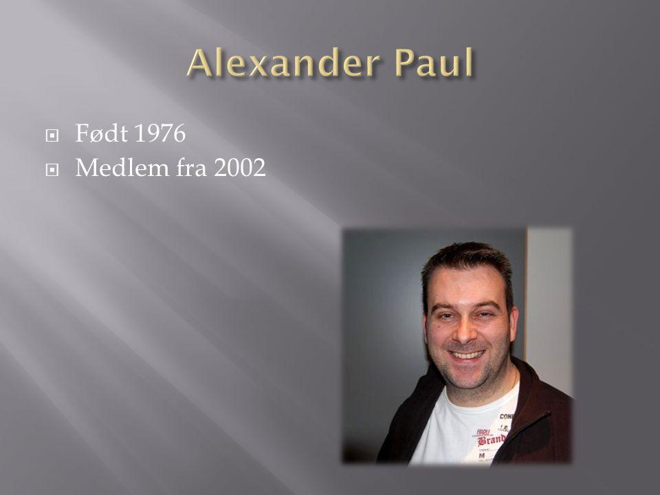 Alexander Paul Født 1976 Medlem fra 2002