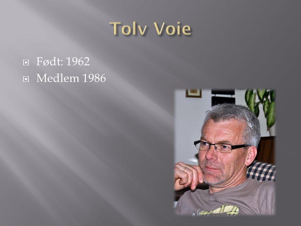 Tolv Voie Født: 1962 Medlem 1986