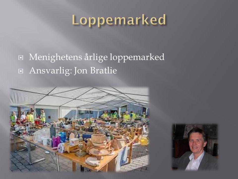 Loppemarked Menighetens årlige loppemarked Ansvarlig: Jon Bratlie