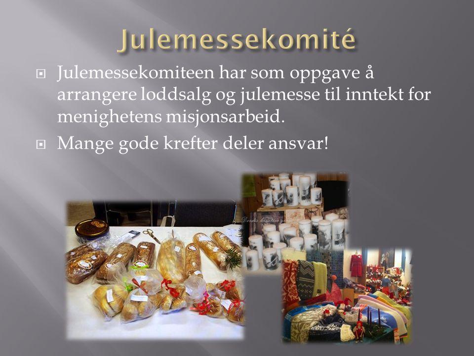 Julemessekomité Julemessekomiteen har som oppgave å arrangere loddsalg og julemesse til inntekt for menighetens misjonsarbeid.