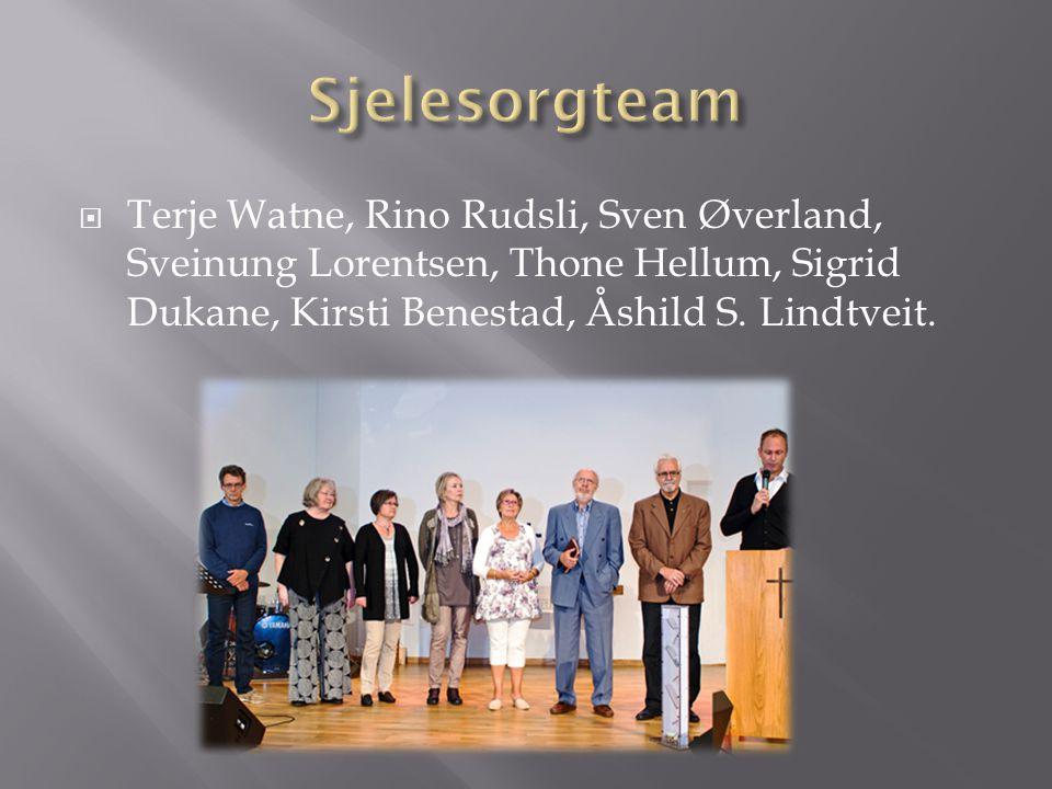 Sjelesorgteam Terje Watne, Rino Rudsli, Sven Øverland, Sveinung Lorentsen, Thone Hellum, Sigrid Dukane, Kirsti Benestad, Åshild S.