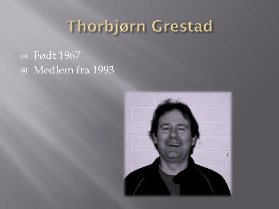 Thorbjørn Grestad Født 1967 Medlem fra 1993