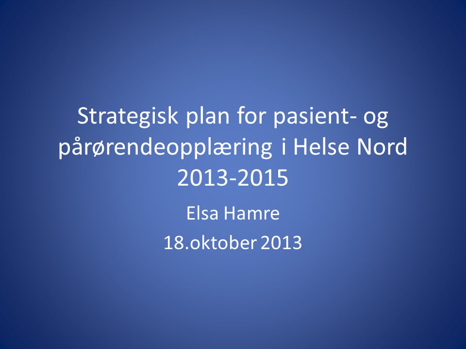 Strategisk plan for pasient- og pårørendeopplæring i Helse Nord 2013-2015