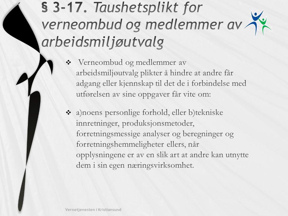 § 3-17. Taushetsplikt for verneombud og medlemmer av arbeidsmiljøutvalg