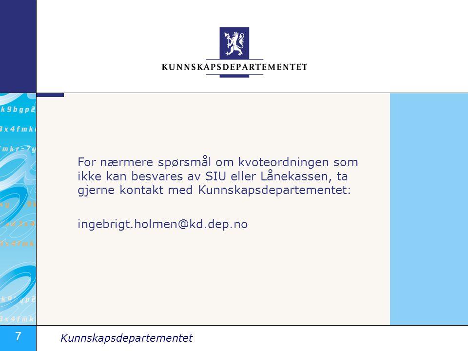 For nærmere spørsmål om kvoteordningen som ikke kan besvares av SIU eller Lånekassen, ta gjerne kontakt med Kunnskapsdepartementet: